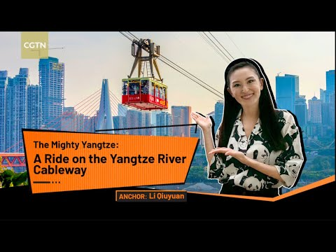 Live: A ride on the Yangtze River Cableway in Chongqing